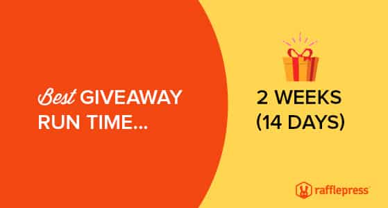 How long should a giveaway last? Ideally 14 days.