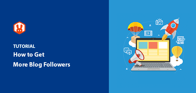 How to Get More Blog Followers (15 Expert Tips)