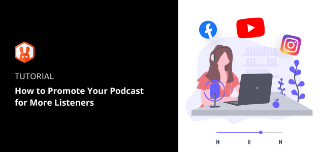 How to Promote Your Podcast for More Listeners (15 Tips)